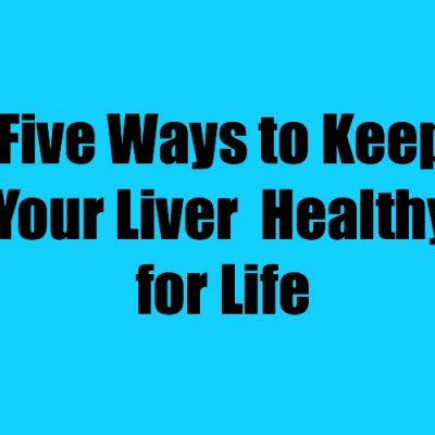 Five Ways to Keep Your Liver Healthy