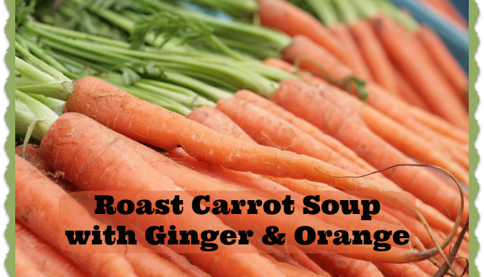 Roast Carrot Soup with Ginger and Orange