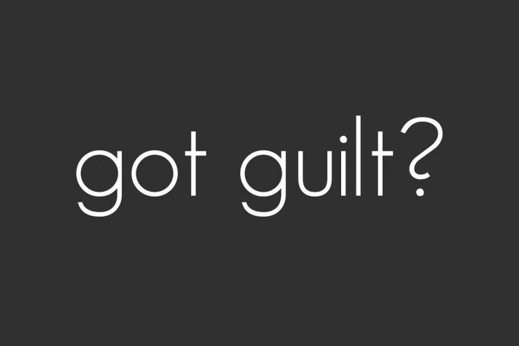 Got Guilt?